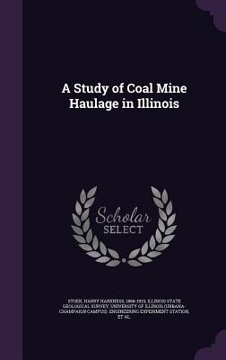 A Study of Coal Mine Haulage in Illinois - Stoek, Harry Harkness
