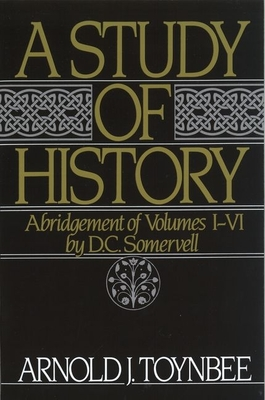 A Study of History: Abridgement of Volumes I-VI - Toynbee, Arnold, and Somervell, D C (Editor), and Somervell, D C (Adapted by)