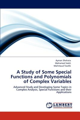 A Study of Some Special Functions and Polynomials of Complex Variables - Shehata, Ayman, and Saleh, Mohamed, and Tawfik, Mahmoud
