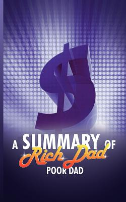 A Summary of Rich Dad Poor Dad - Snowball Publishing (Creator)