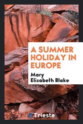 A Summer Holiday in Europe - Blake, Mary Elizabeth