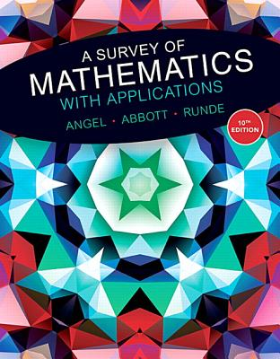 A Survey of Mathematics with Applications - Angel, Allen R., and Abbott, Christine D., and Runde, Dennis C.