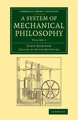 A System of Mechanical Philosophy: Volume 2 - Robison, John, and Brewster, David (Editor)