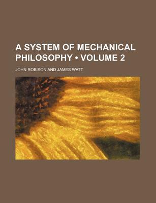 A System of Mechanical Philosophy (Volume 2) - Robison, John
