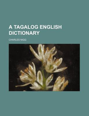A Tagalog English Dictionary - Nigg, Charles
