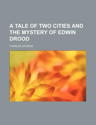 A Tale of Two Cities and the Mystery of Edwin Drood - Dickens, Charles