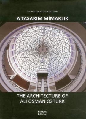 A Tasarim Mimarlik: The Architecture of Ali Osman Ozturk - Ozturk, Ali Osman