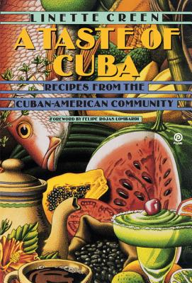 A Taste of Cuba: Recipes from the Cuban-American Community - Creen, Linette, and Rojas-Lombardi, Felipe (Foreword by)