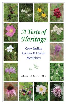 A Taste of Heritage: Crow Indian Recipes and Herbal Medicines - Snell, Alma Hogan