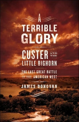 A Terrible Glory: Custer and the Little Bighorn, the Last Great Battle of the American West - Donovan, James, and Boles, James (Narrator)