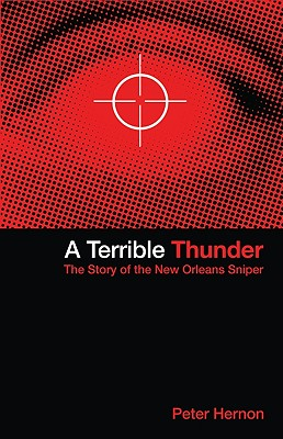 A Terrible Thunder: The Story of the New Orleans Sniper - Hernon, Peter
