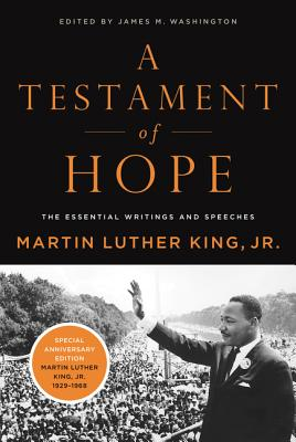 A Testament of Hope: The Essential Writings and Speeches - King, Martin Luther, Dr., Jr.