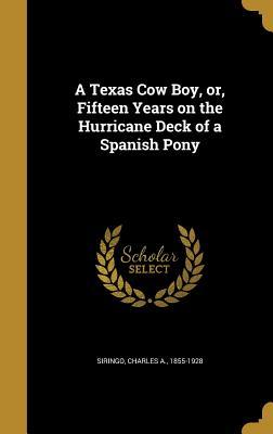 A Texas Cow Boy, Or, Fifteen Years on the Hurricane Deck of a Spanish Pony - Siringo, Charles a 1855-1928 (Creator)