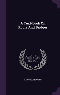 A Text-Book on Roofs and Bridges - Merriman, Mansfield