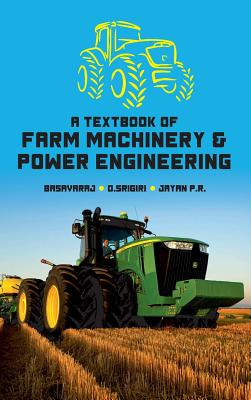 A Textbook of Farm Machinery & Power Engineering - Basavaraj, and Srigiri, D, and P R, Jayan