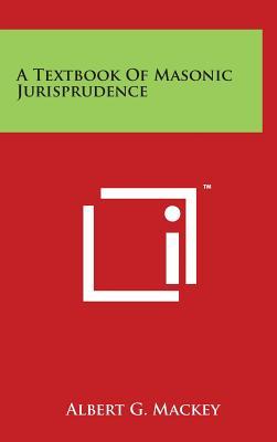 A Textbook of Masonic Jurisprudence - Mackey, Albert Gallatin