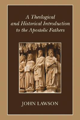 A Theological and Historical Introduction to the Apostolic Fathers - Lawson, John, Ed.D.