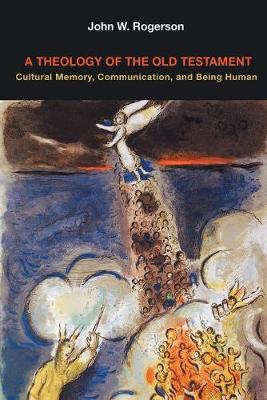 A Theology of the Old Testament: Cultural Memory, Communication, and Being Human - Rogerson, John W