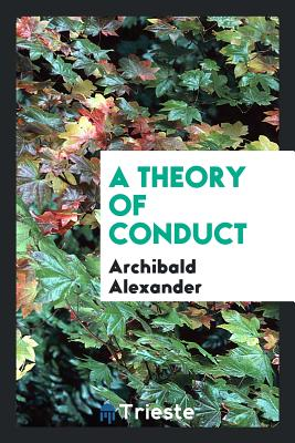 A Theory of Conduct - Alexander, Archibald