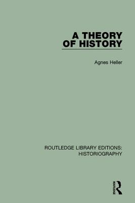 A Theory of History - Heller, Agnes