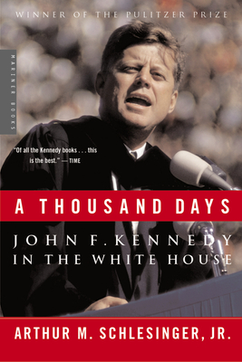 A Thousand Days: John F. Kennedy in the White House - Schlesinger, Arthur M