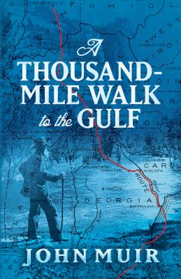 A Thousand-Mile Walk to the Gulf - Muir, John, and Bade, William Frederic (Editor)