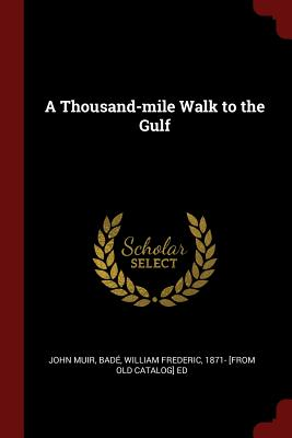 A Thousand-Mile Walk to the Gulf - Muir, John