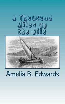 A Thousand Miles Up the Nile - Edwards, Amelia B