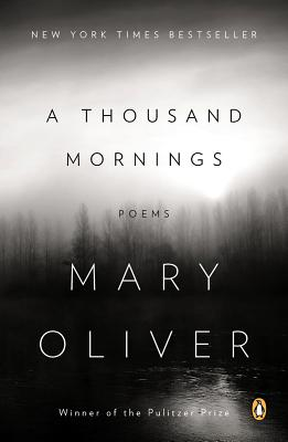 A Thousand Mornings: Poems - Oliver, Mary