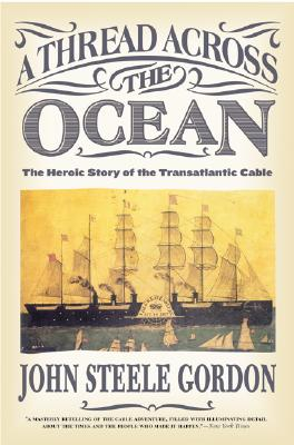 A Thread Across the Ocean: The Heroic Story of the Transatlantic Cable - Gordon, John Steele