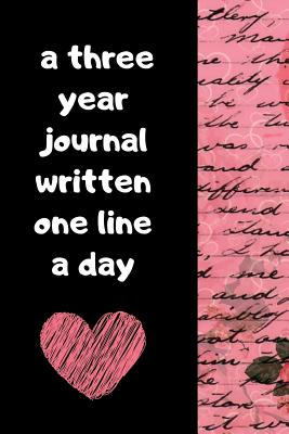A Three Year Journal Written One Line A Day: Ultimate Prompt 3 Year Journal One Line A Day Memory Lined Notebook. This is a 6X9 375 Page Diary To Jot Daily Memories In. Makes A Great Birthday, Anniversary or Just Because Gift For Men or Women. - Story Jolt Publishing