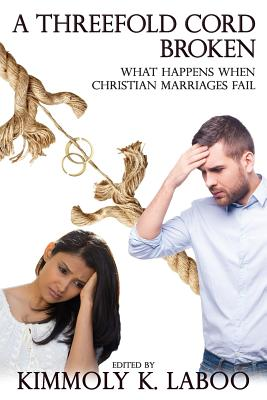 A Threefold Cord Broken: What Happens When Christian Marriages Fail - Laboo, Kimmoly K, and Cromwell, Angela (Contributions by), and Lucas, Mary Murrill (Contributions by)
