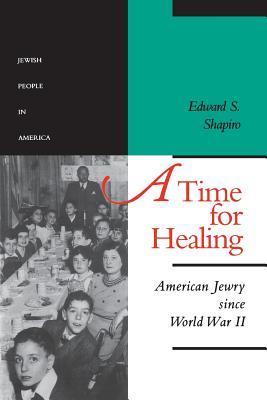 A Time for Healing: American Jewry Since World War II - Shapiro, Edward S, Professor, PhD