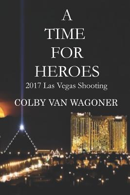 A Time for Heroes: 2017 Las Vegas Shooting - Van Wagoner, Colby