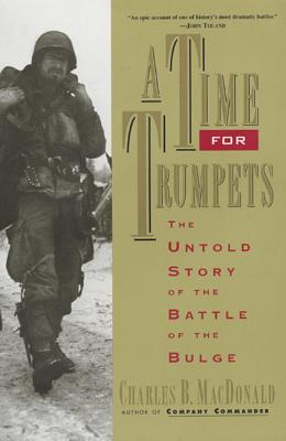A Time for Trumpets: The Untold Story of the Battle of the Bulge - MacDonald, Charles B