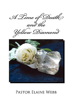 A Time of Death and the Yellow Diamond - Webb, Pastor Elaine