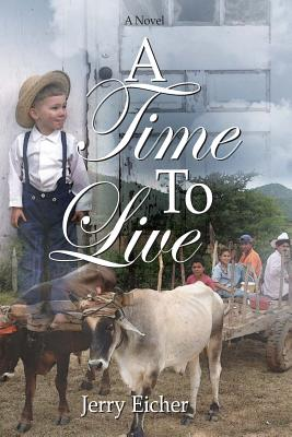 A Time to Live - Eicher, Jerry S