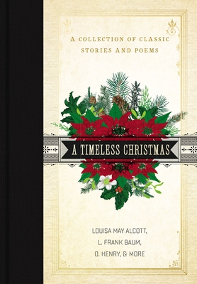 A Timeless Christmas: A Collection of Classic Stories and Poems - Alcott, Louisa May, and Baum, L Frank, and Henry, O
