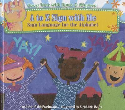 A to Z Sign with Me: Sign Language for the Alphabet - Prochovnic, Dawn Babb