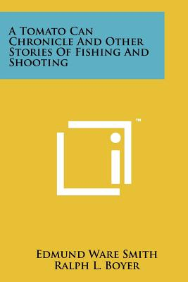 A Tomato Can Chronicle and Other Stories of Fishing and Shooting - Smith, Edmund Ware