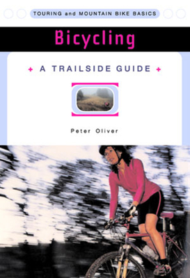 A Trailside Guide: Bicycling: Touring and Mountain Bike Basics - Oliver, Peter
