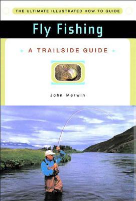 A Trailside Guide: Fly Fishing - Merrin, John, and Hildebrand, Ron (Illustrator)