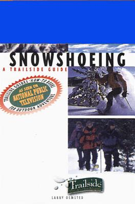 A Trailside Guide: Snowshoeing - Olmsted, Larry