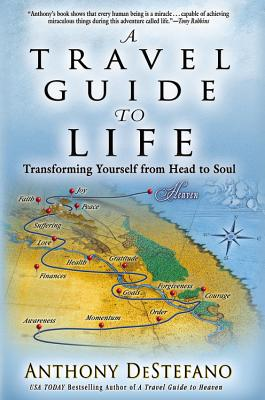 A Travel Guide to Life: Transforming Yourself from Head to Soul - DeStefano, Anthony