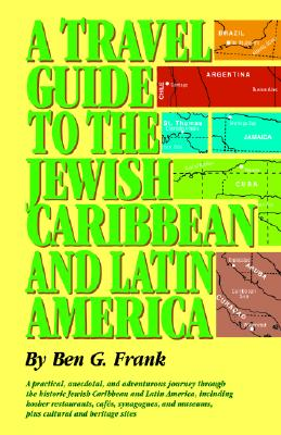 A Travel Guide to the Jewish Caribbean and South America - Frank, Ben