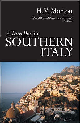 A Traveller in Southern Italy - Morton, H. V.