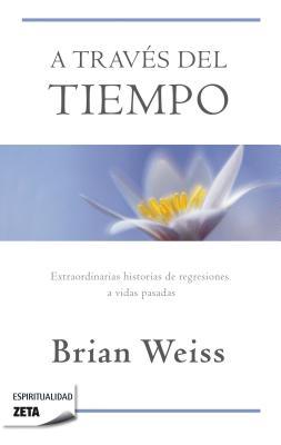A Traves del Tiempo - Weiss, Brian L, M.D.