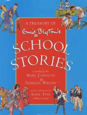 A Treasury of Enid Blyton's School Stories - Wright, Norman, and Cadogan, Mary