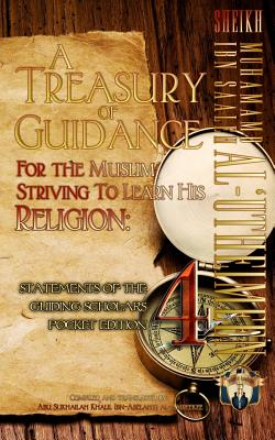 A Treasury of Guidance for the Muslim Striving to Learn His Religion: Sheikh Muhammad Ibn Saaleh Al-'Utheimeen: Statements of the Guiding Scholars Pocket Edition 4 - Ibn-Abelahyi Al-Amreekee, Abu Sukhailah