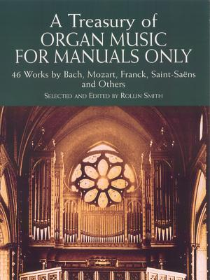 A Treasury of Organ Music for Manuals Only: 46 Works by Bach, Mozart, Franck, Saint-Saens and Others - Smith, Rollin (Editor)